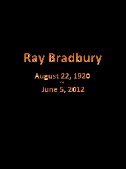 On a black background with gold lettering Ray Bradbury August 22, 1920 – June 5, 2012